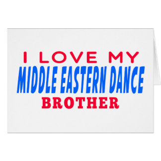 I Love My Middle eastern Dance Brother Greeting Card