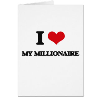 I Love My Millionaire Greeting Card
