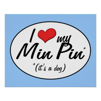 I Love My Min Pin (It's a Dog) Poster