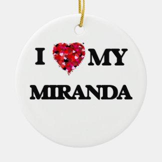 I Love MY Miranda Round Ceramic Decoration