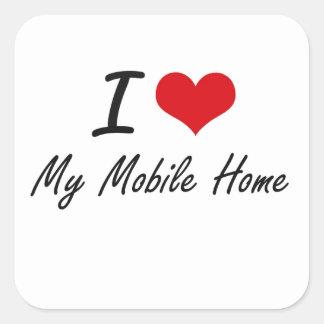 I Love My Mobile Home Square Sticker