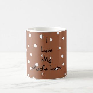 I Love My Mocha Latte Coffee Mug