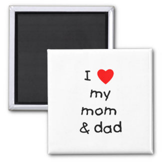 I love my mom & dad square magnet