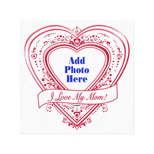 I Love My Mom! Photo Red Hearts Canvas Prints