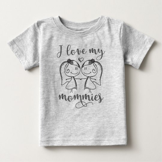 I Love My Mommies Baby T-Shirt