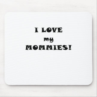 I Love my Mommies Mouse Pad