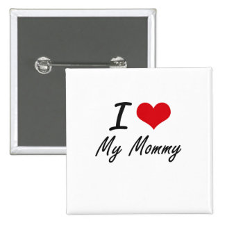 I Love My Mommy 15 Cm Square Badge