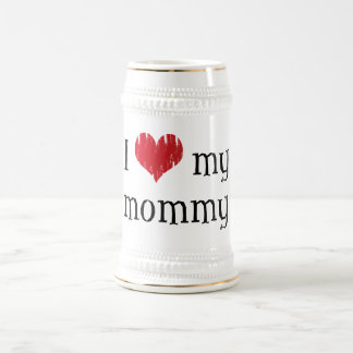 I love my mommy beer stein