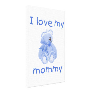 I love my mommy blue bear stretched canvas prints