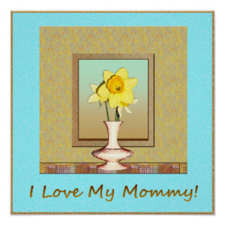 I love My Mommy Daffodil Poster