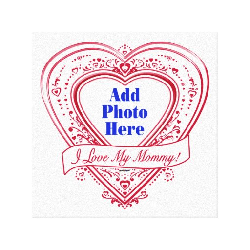 I Love My Mommy! Photo Red Hearts Stretched Canvas Print