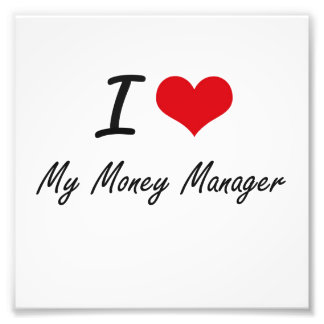 I Love My Money Manager Art Photo