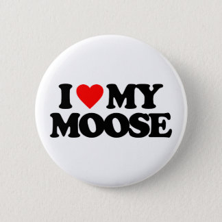 I LOVE MY MOOSE 6 CM ROUND BADGE