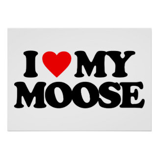 I LOVE MY MOOSE POSTER