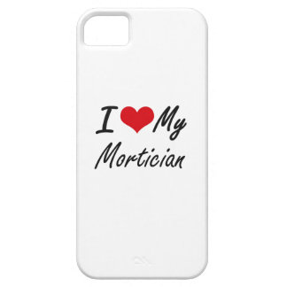 I love my Mortician iPhone 5 Cover