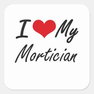 I love my Mortician Square Sticker