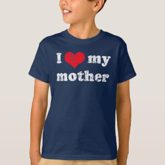 I love my mother t shirt