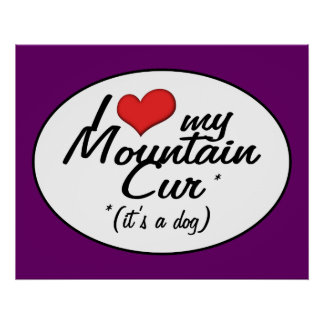 I Love My Mountain Cur (It's a Dog) Print