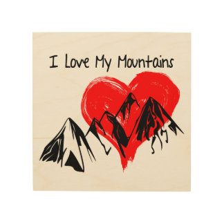 I Love My Mountains! Wood Print