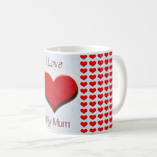 I Love My Mum Coffee Mug
