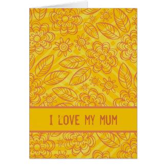 """I love my mum"" orange & yellow flowers pattern Greeting Card"