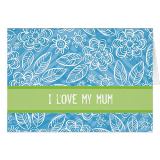 """""""I love my mum"""" white & blue & green flowers patte Card"""