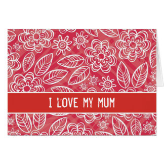 """I love my mum"" white & red flowers pattern Card"