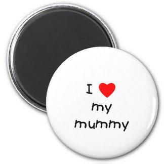 I Love My Mummy 6 Cm Round Magnet