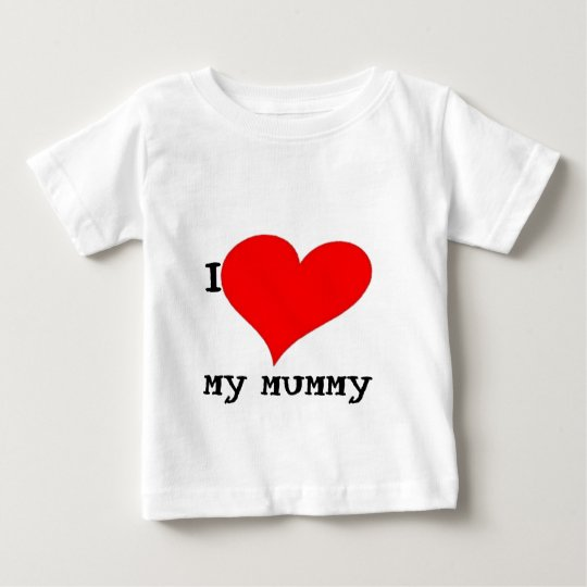 I LOVE MY MUMMY BABY T-Shirt