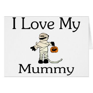 I Love My Mummy Card