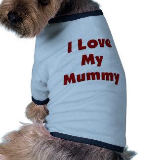 I Love My Mummy Pet Shirt