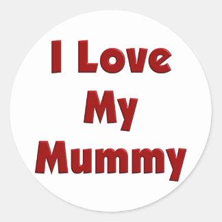 I Love My Mummy Round Sticker