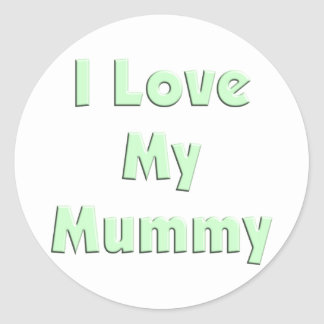 I Love My Mummy Round Sticker