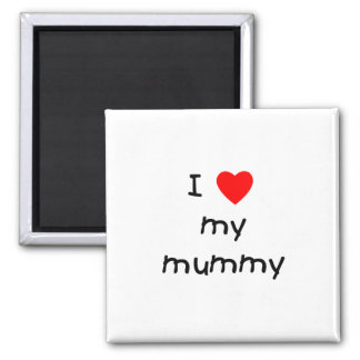 I Love My Mummy Square Magnet