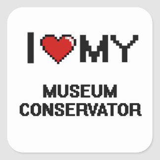 I love my Museum Conservator Square Sticker
