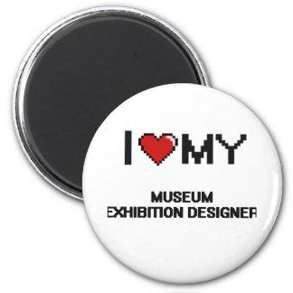 I love my Museum Exhibition Designer 6 Cm Round Magnet