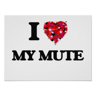 I Love My Mute Poster