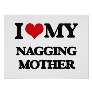 I love my Nagging Mother Poster