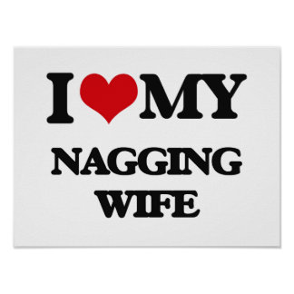 I love my Nagging Wife Poster
