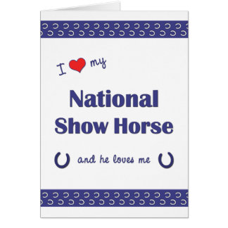 I Love My National Show Horse (Male Horse) Note Card