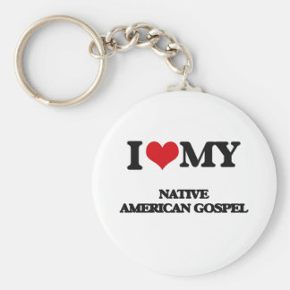 I Love My NATIVE AMERICAN GOSPEL Keychains