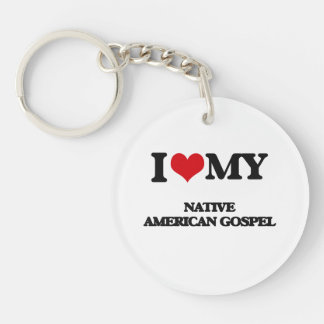 I Love My NATIVE AMERICAN GOSPEL Acrylic Key Chains