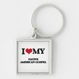 I Love My NATIVE AMERICAN GOSPEL Key Chains