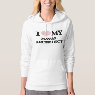 I love my Naval Architect (Heart Made from Words) Hoodies