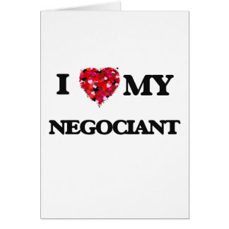 I love my Negociant Greeting Card