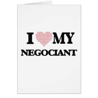 I love my Negociant (Heart Made from Words) Greeting Card