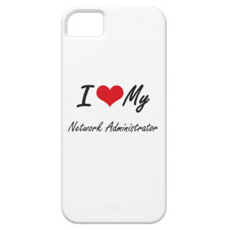 I love my Network Administrator iPhone 5 Cases