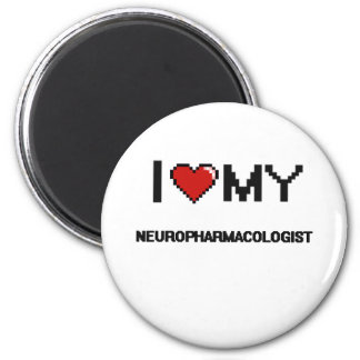 I love my Neuropharmacologist 2 Inch Round Magnet