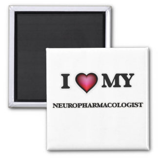 I love my Neuropharmacologist Square Magnet