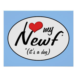 I Love My Newf (It's a Dog) Print